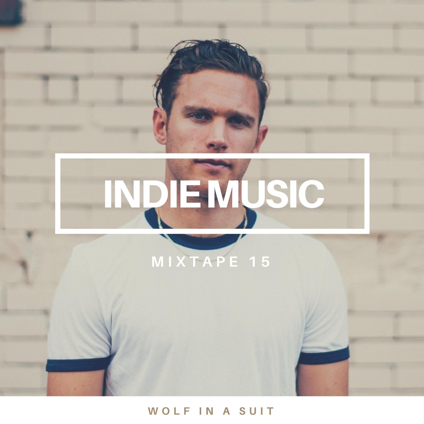 Indie Music Mixtape 15-indie music-indie pop-indie rock-new music-playlist-music blog-electronica-indie blog-wolfinasuit-wolf in a suit
